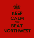 KEEP CALM AND BEAT NORTHWEST - Personalised Poster large