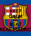 KEEP CALM AND BEAT REAL MADRID - Personalised Poster large
