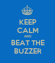 KEEP CALM AND  BEAT THE  BUZZER - Personalised Poster large