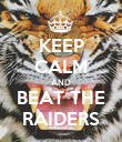 KEEP CALM AND BEAT THE RAIDERS - Personalised Poster large