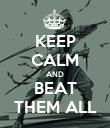 KEEP CALM AND BEAT THEM ALL - Personalised Poster large
