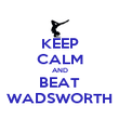 KEEP CALM AND BEAT WADSWORTH - Personalised Poster large