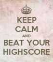 KEEP CALM AND BEAT YOUR HIGHSCORE - Personalised Poster large