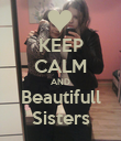 KEEP CALM AND Beautifull Sisters - Personalised Poster small