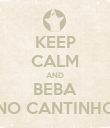 KEEP CALM AND BEBA NO CANTINHO - Personalised Poster large