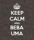 KEEP CALM AND BEBA UMA - Personalised Poster large