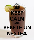 KEEP CALM AND BEBETE UN NESTEA - Personalised Poster large
