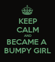 KEEP CALM AND BECAME A  BUMPY GIRL - Personalised Poster large