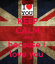 KEEP CALM AND because i  love you  - Personalised Poster large