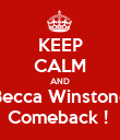 KEEP CALM AND Becca Winstone Comeback !  - Personalised Poster large
