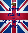 KEEP CALM AND BECOMA A BRO - Personalised Poster large