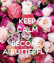 KEEP CALM AND BECOME  A BUTTERFLY  - Personalised Poster large