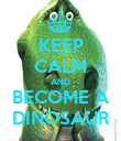 KEEP CALM AND BECOME A DINOSAUR - Personalised Poster large