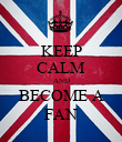 KEEP CALM AND BECOME A FAN - Personalised Poster large