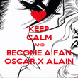 KEEP CALM AND BECOME A FAN OSCAR X ALAIN - Personalised Poster large