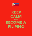 KEEP CALM AND BECOME A FILIPINO - Personalised Poster large