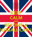 KEEP CALM AND BECOME A FOOTBALL CASUAL - Personalised Poster large