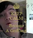 KEEP CALM AND Become A Griffling  - Personalised Poster large