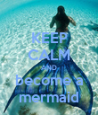 KEEP CALM AND become a mermaid - Personalised Poster large