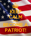 KEEP CALM AND BECOME A PATRIOT! - Personalised Poster large