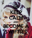KEEP CALM AND BECOME A SWIFTIES - Personalised Poster large