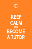 KEEP CALM AND BECOME A TUTOR - Personalised Poster large