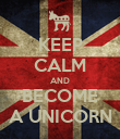 KEEP CALM AND BECOME A UNICORN - Personalised Poster large