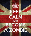 KEEP CALM AND BECOME A ZOMBIE - Personalised Poster large