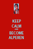 KEEP CALM AND BECOME ALPEREN - Personalised Poster large