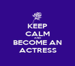 KEEP CALM AND BECOME AN ACTRESS - Personalised Poster large