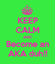 KEEP CALM AND Become an AKA duh!! - Personalised Poster large