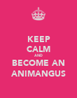 KEEP CALM AND BECOME AN ANIMANGUS - Personalised Poster large