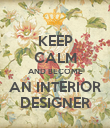 KEEP CALM AND BECOME AN INTERIOR DESIGNER - Personalised Poster large