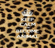 KEEP CALM AND BECOME ANIMAL - Personalised Poster large