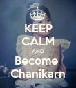 KEEP CALM AND Become  Chanikarn - Personalised Poster large