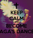 KEEP CALM AND BECOME GAGA'S DANCER - Personalised Poster large