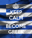 KEEP CALM AND BECOME GREEK - Personalised Poster large