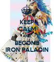 KEEP CALM AND BECOME IRON PALADIN - Personalised Poster large