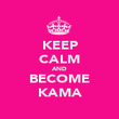 KEEP CALM AND BECOME KAMA - Personalised Poster large