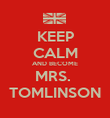KEEP CALM AND BECOME MRS.  TOMLINSON - Personalised Poster large