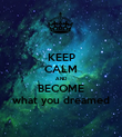 KEEP CALM AND BECOME what you dreamed - Personalised Poster large