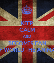 KEEP CALM AND BECOMES FAN OF WORLD THE ANIMAL - Personalised Poster large