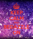 KEEP CALM AND BEDAZZLE ON - Personalised Poster large