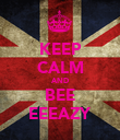 KEEP CALM AND BEE EEEAZY - Personalised Poster large