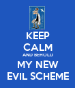 KEEP CALM AND BEHOLD MY NEW EVIL SCHEME - Personalised Poster large