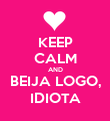 KEEP CALM AND BEIJA LOGO, IDIOTA - Personalised Large Wall Decal