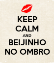 KEEP CALM AND BEIJINHO NO OMBRO - Personalised Poster large