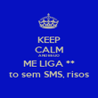 KEEP CALM AND BEIJO ME LIGA ** to sem SMS, risos - Personalised Poster large