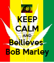 KEEP CALM AND Beilieves  BoB Marley - Personalised Poster large