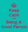 Keep Calm and Being A Good Person - Personalised Poster large